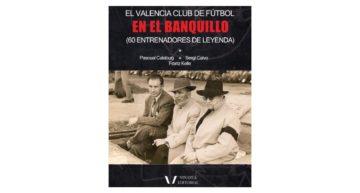 Ya disponible 'El Valencia CF en el banquillo. 60 entrenadores de leyenda' de Vinatea Editorial